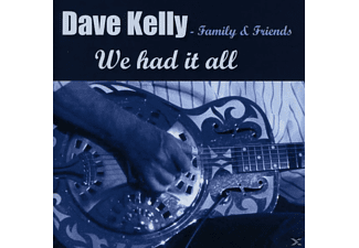 Dave Kelly - Family And Friends - We Had It All - (CD)
