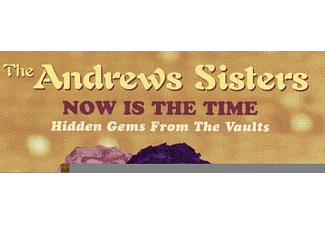 The Andrews Sisters - Now Is The Time - Hidden Gems From The Vaults - (CD)