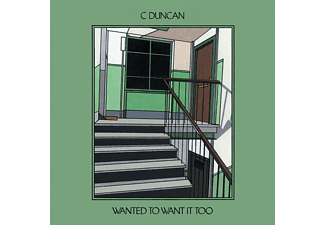 C Duncan - Wanted To Want It Too (Limited - (Vinyl)