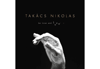 Takáncs Nikolas - Be True and Love (CD)
