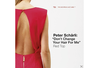 Peter Schärli: Don't Change Your Hair For Me - Red Top - (CD)