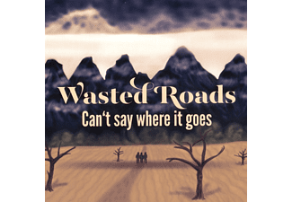 Wasted Roads - Can't say where it goes - (CD)