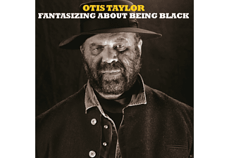 Otis Taylor - Fantasizing About Being Black - (CD)