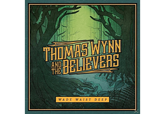 The Believers, Thomas Wynn - Wade Waist Deep - (CD)