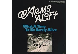 Arms Aloft - What A Time To Be Barely Alive - (Vinyl)