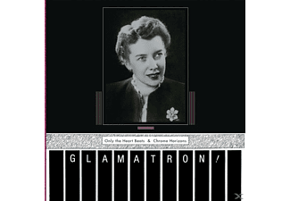 Glamatron - Only The Heart Beats & Chrome Horizons - (CD)