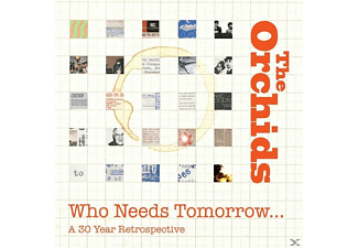 The Orchids - Who Needs Tomorrow...A 30 Year Retrospective - (CD)
