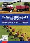 KOLCHOSE WAR GESTERN - AGRAR-WIRTSCHAFT IN RUSSLAN [DVD]