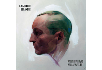 BOLANDER KRISTOFFER - WHAT NEVER WAS WILL ALWAYS BE - (CD)