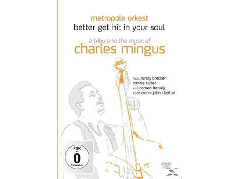 Metropol Orkest, Brecker Randy - Better Get Hit In Your Soul - A Tribute To The Music Of Charles Mingus [DVD]