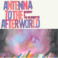 Sonny & The Sunsets - Antenna To The Afterworld [CD]
