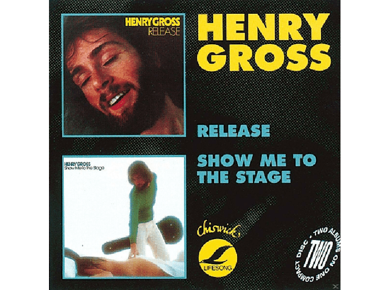 Henry Gross - Release / Show Me To The Stage [CD]