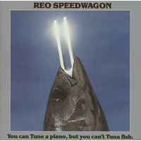 REO Speedwagon - You Can Tune A Piano, But You Can't Tuna Fish [CD]