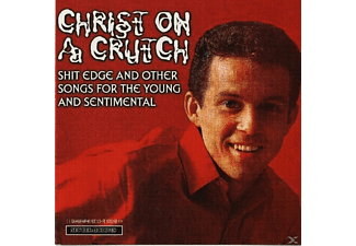 Christ On A Crutch, Christ On A Church - Shit Edge & Other Songs For The Young & Sentimenta - (CD)