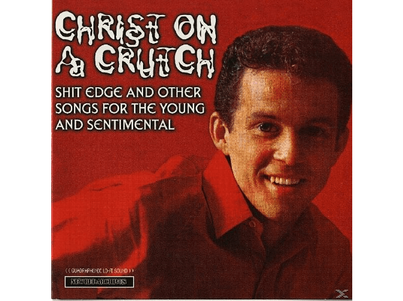 Christ On A Crutch, Christ On A Church - Shit Edge & Other Songs For The Young & Sentimenta [CD]