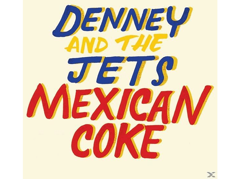Denney And The Jets - Mexican Coke [CD]