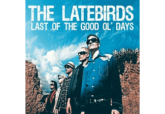 The Latebirds - Last Of The Good Ol' Days - (CD)