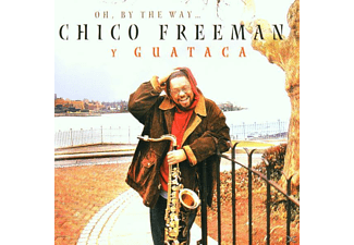 Chico Y Guataca Freeman - Oh,By The Way - (CD)