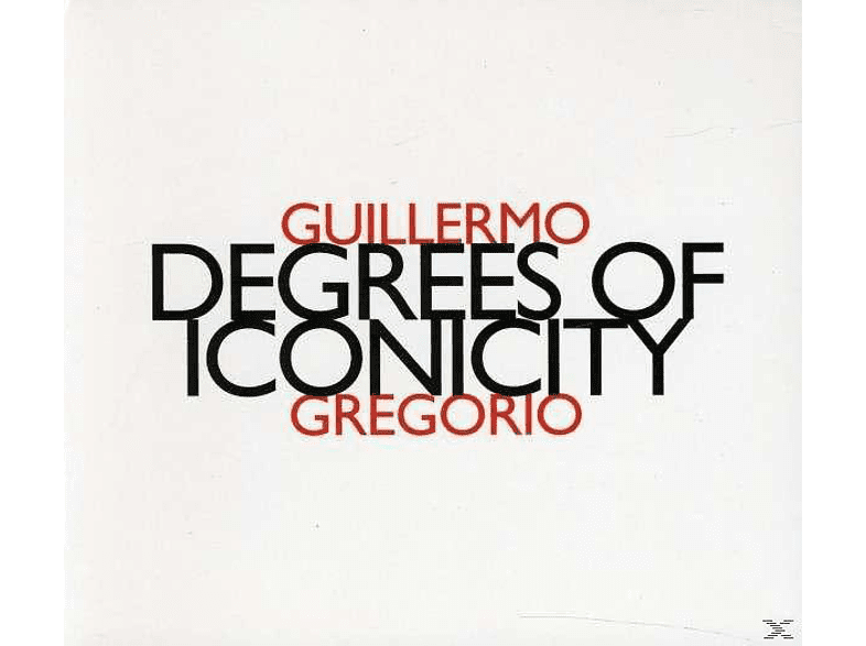Gregorio Guillermo - Degrees Of Iconicity [CD]