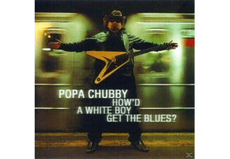 Popa Chubby - How'd A White Boy Get The Blue - (CD)