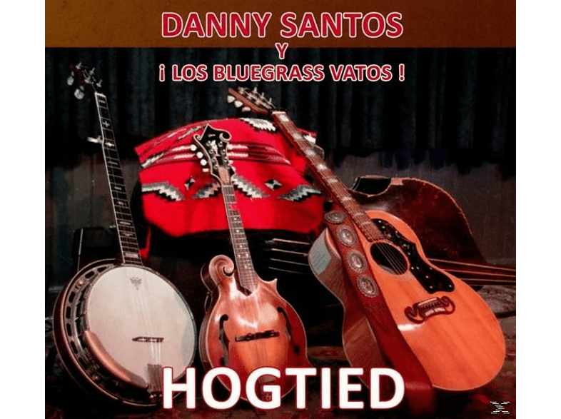 Danny Santos, Los Bluegrass Vatos - Hogtied [CD]