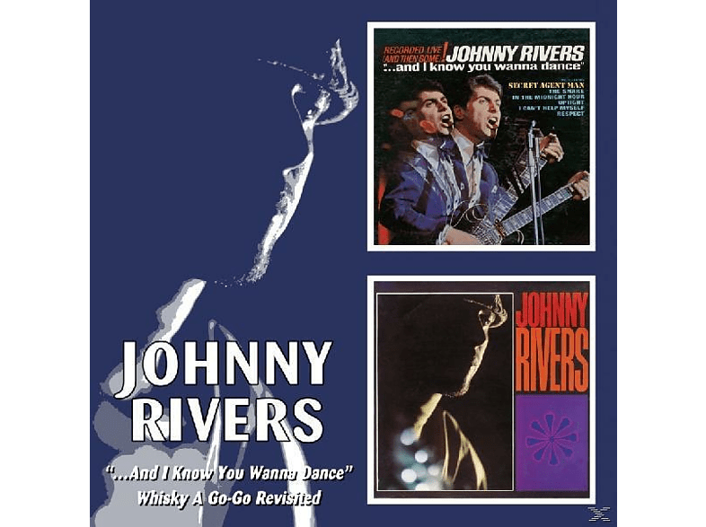 Johnny Rivers - And I Know You Wanna Dance/Whisky A Go-G [CD]