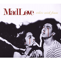 Mad Love - White With Foam [CD]