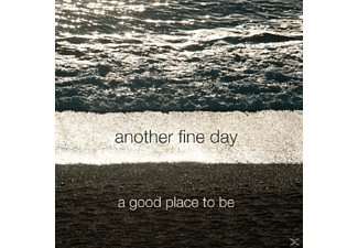 Another Fine Day - A Good Place To Be - (CD)
