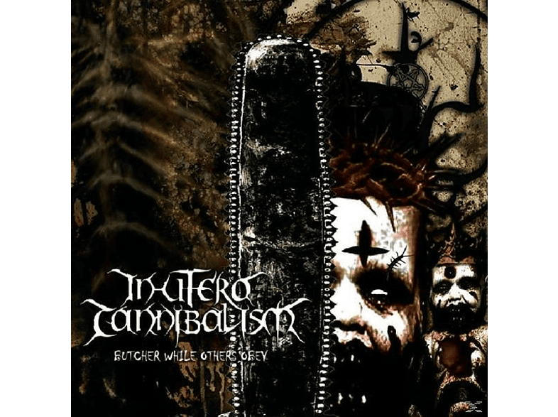 In Utero Cannibalism - Butcher While Others Obey [CD]