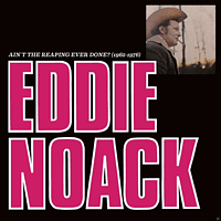 Eddie Noack - Ain't The Reaping Ever Done? [Vinyl]