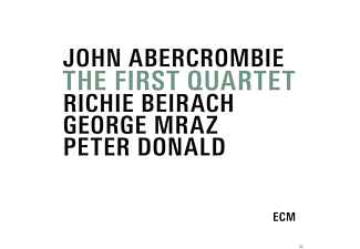 The First Quartet, John Abercrombie, Richie Beirach, George Mraz, Peter Donald - The First Quartet - (CD)