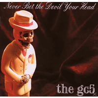 The Gc5 - Never Bet The Devil Your Head [CD]