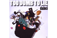 Too Dumb To Lie - Dabei [CD]