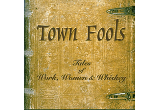 Town Fools - Tales Of Work Women & Whiskey - (CD)