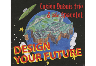 The Spacetet, Lucien Trio Dubuis - Design Your Future - (CD)