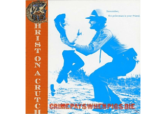 Christ On A Crutch - CRIME PAYS WHEN PIGS DIE - (Vinyl)