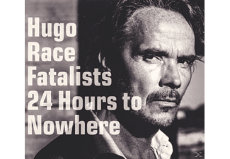 Hugo Race, Fatalist - 24 Hours To Nowhere - (CD)