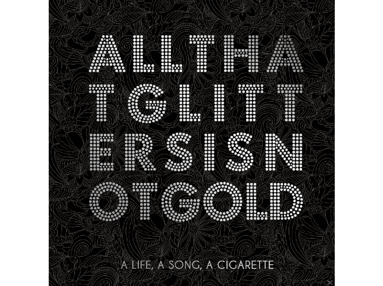 A LIFE,A SONG,A CIGARETTE - All That Glitters Is Not Gold [Vinyl]