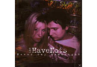 The Have Nots - Never Say Goodnight - (CD)