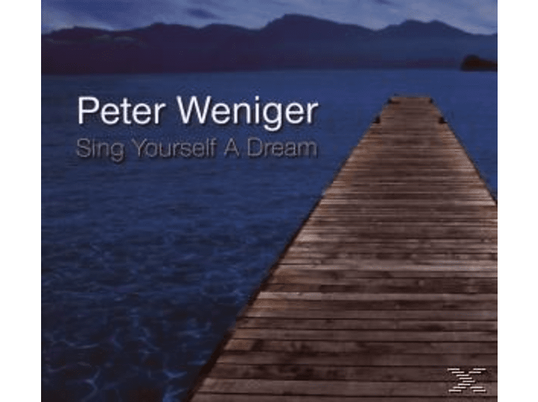 Peter Weniger - Sing Yourself A Dream [CD]