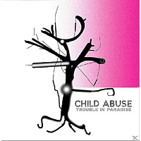 Child Abuse - Trouble In Paradise [CD]