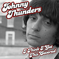 Johnny Thunders - I Think I Got This Covered [CD]