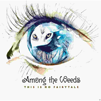 Among The Weeds - This Is No Fairytale [CD]