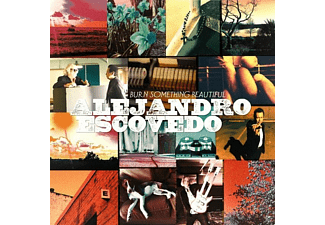 Alejandro Escovedo - Burn Something Beautiful - (Vinyl)