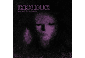 Trance Groove - Playing With The Chelsea Girls - (CD)