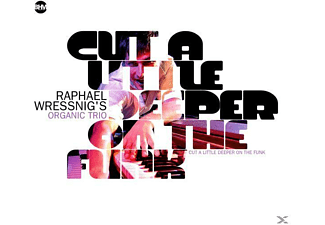 Raphael Wressnig S Organic Trio - Cut A Little Deeper On The Funk - (CD)