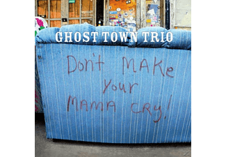 Ghost Town Trio - Don't Make Your Mama Cry - (CD)
