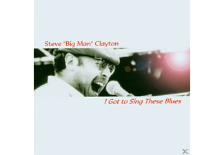 "Steve ""big Man"" Clayton - I Got To Sing These Blues - (CD)"