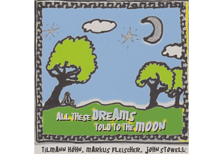 Höhn,Fleischer,Stowell - All These Dreams Told To The Moon - (CD)