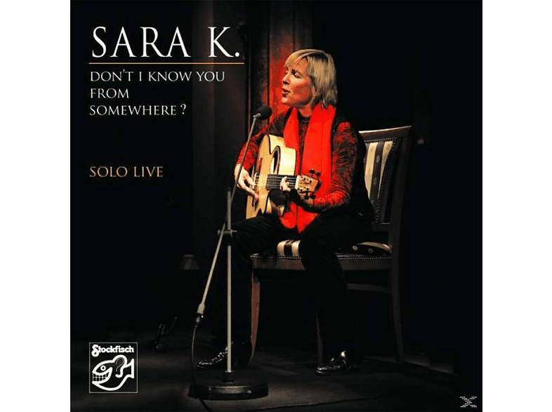 Sara K. - Don't I Know You From Somewhere? - SOLO LIVE [CD]